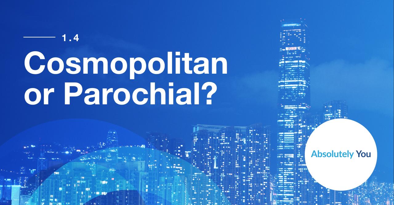 1.4 Cosmopolitan or Parochial