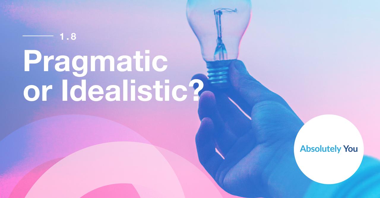 1.8 Pragmatic or Idealistic