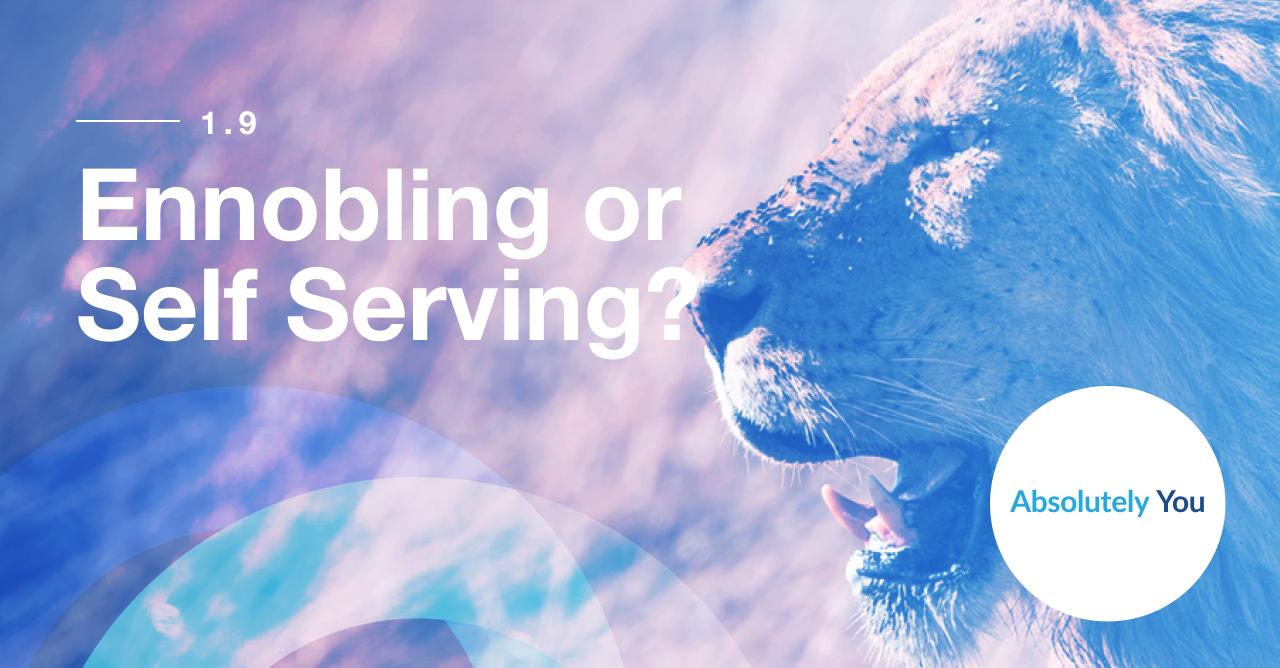 1.9 Ennobling or Self Serving